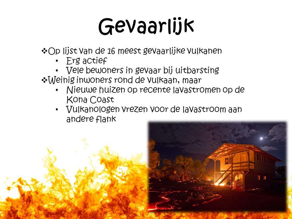 Gevaarlijk  Op lijst van de 16 meest gevaarlijke vulkanen Erg actief Vele bewoners in gevaar bij uitbarsting  Weinig inwoners rond de vulkaan, maar