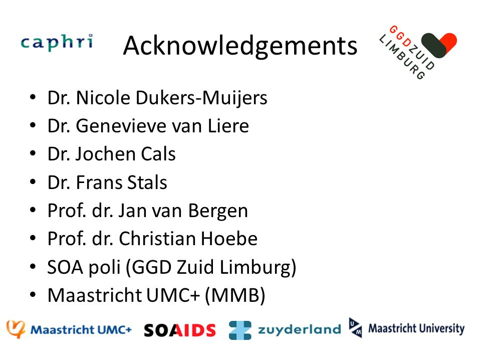 Acknowledgements Dr. Nicole Dukers-Muijers Dr. Genevieve van Liere Dr.