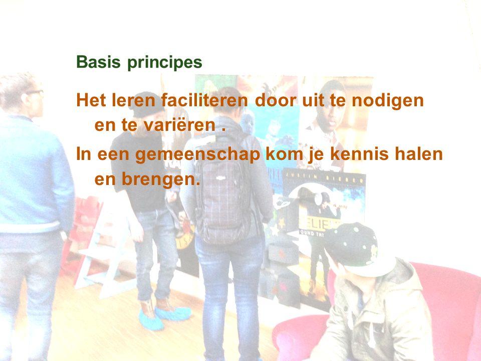 Basis principes Het leren faciliteren door uit te nodigen en te variëren. In een gemeenschap kom je kennis halen en brengen.