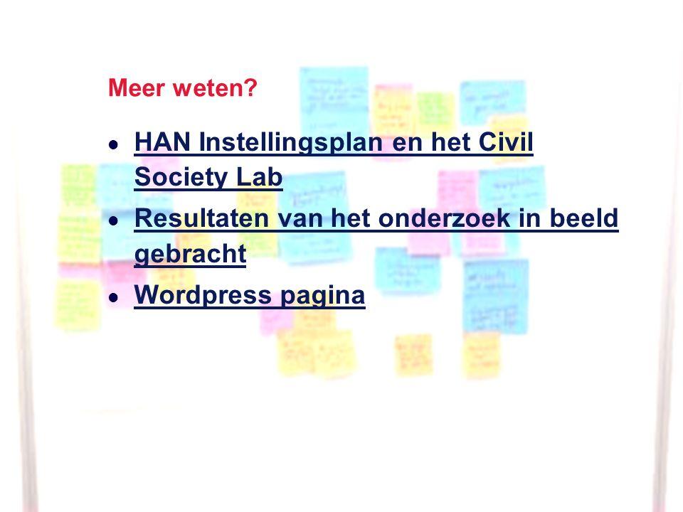 Meer weten? HAN Instellingsplan en het Civil Society Lab HAN Instellingsplan en het Civil Society Lab Resultaten van het onderzoek in beeld gebracht R