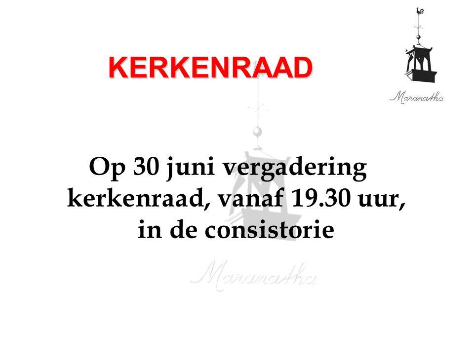 Op 30 juni vergadering kerkenraad, vanaf 19.30 uur, in de consistorie KERKENRAAD