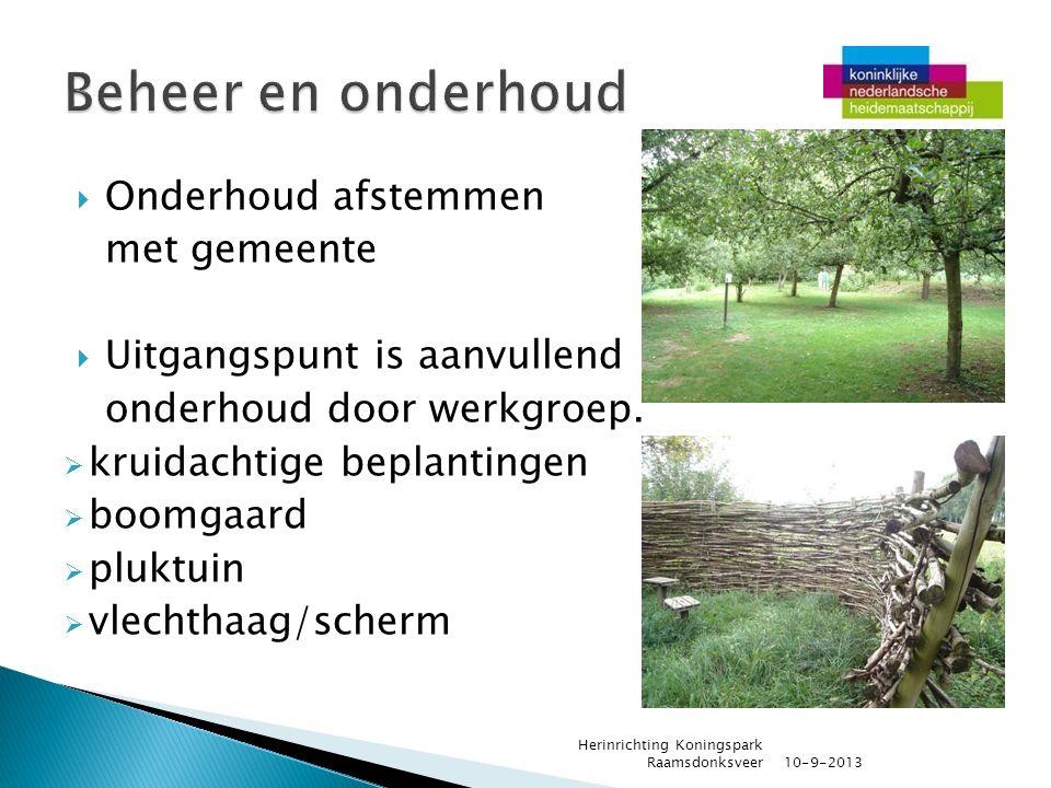  Onderhoud afstemmen met gemeente  Uitgangspunt is aanvullend onderhoud door werkgroep.  kruidachtige beplantingen  boomgaard  pluktuin  vlechth