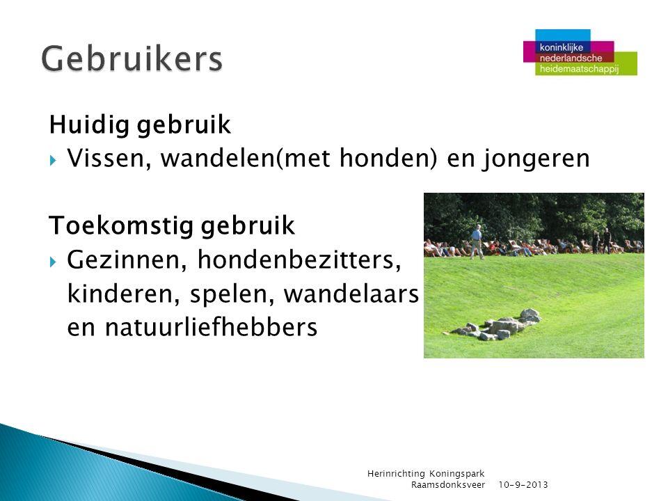 Huidig gebruik  Vissen, wandelen(met honden) en jongeren Toekomstig gebruik  Gezinnen, hondenbezitters, kinderen, spelen, wandelaars en natuurliefhe