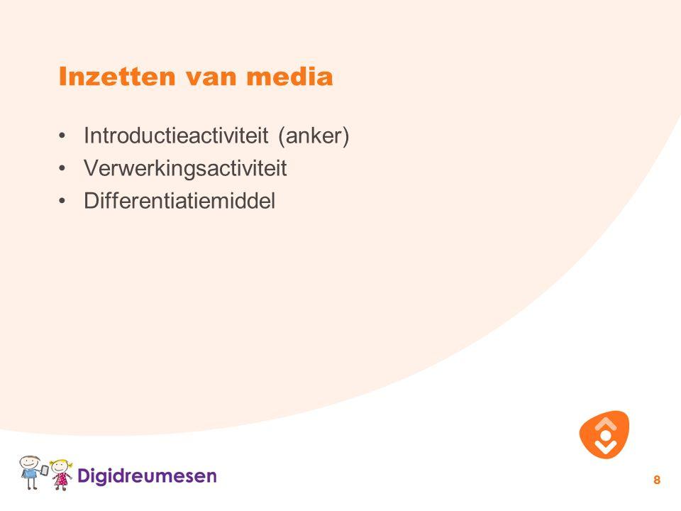 Inzetten van media Introductieactiviteit (anker) Verwerkingsactiviteit Differentiatiemiddel 8