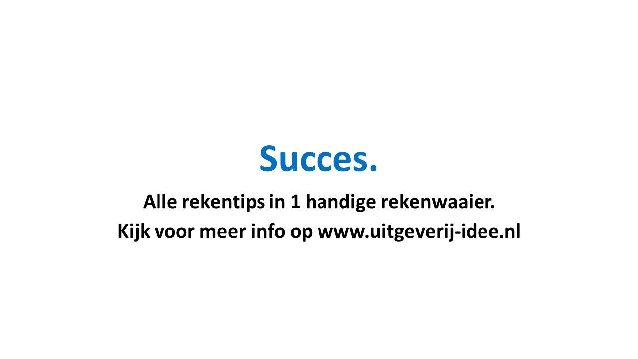Succes. Alle rekentips in 1 handige rekenwaaier. Kijk voor meer info op www.uitgeverij-idee.nl