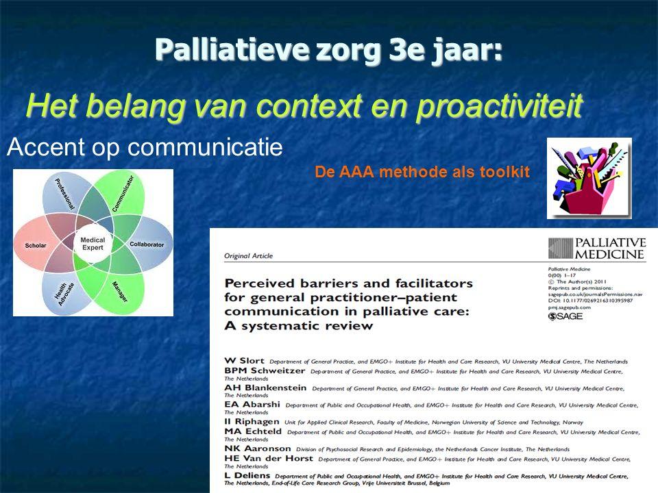 Palliatieve zorg 3e jaar: De AAA methode als toolkit Het belang van context en proactiviteit Accent op communicatie