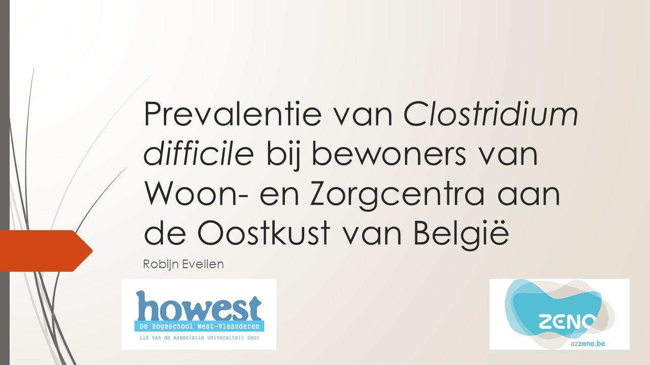 Prevalentie van Clostridium difficile bij bewoners van Woon- en Zorgcentra aan de Oostkust van België Robijn Evelien