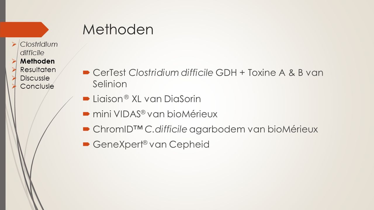 Methoden  CerTest Clostridium difficile GDH + Toxine A & B van Selinion  Liaison ® XL van DiaSorin  mini VIDAS ® van bioMérieux  ChromID™ C.diffic