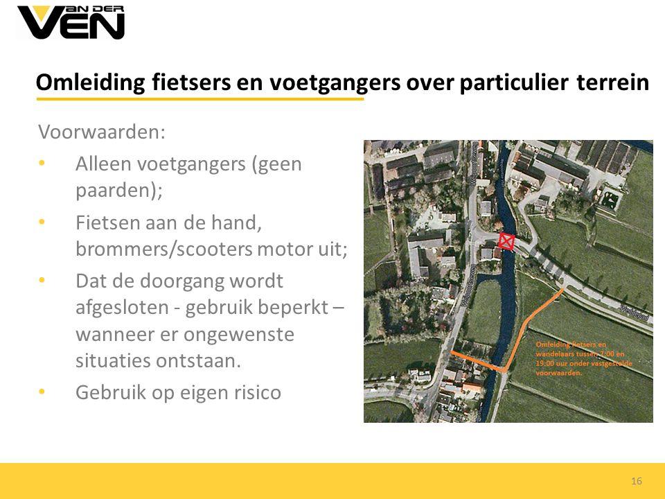 Omleiding fietsers en voetgangers over particulier terrein Voorwaarden: Alleen voetgangers (geen paarden); Fietsen aan de hand, brommers/scooters motor uit; Dat de doorgang wordt afgesloten - gebruik beperkt – wanneer er ongewenste situaties ontstaan.