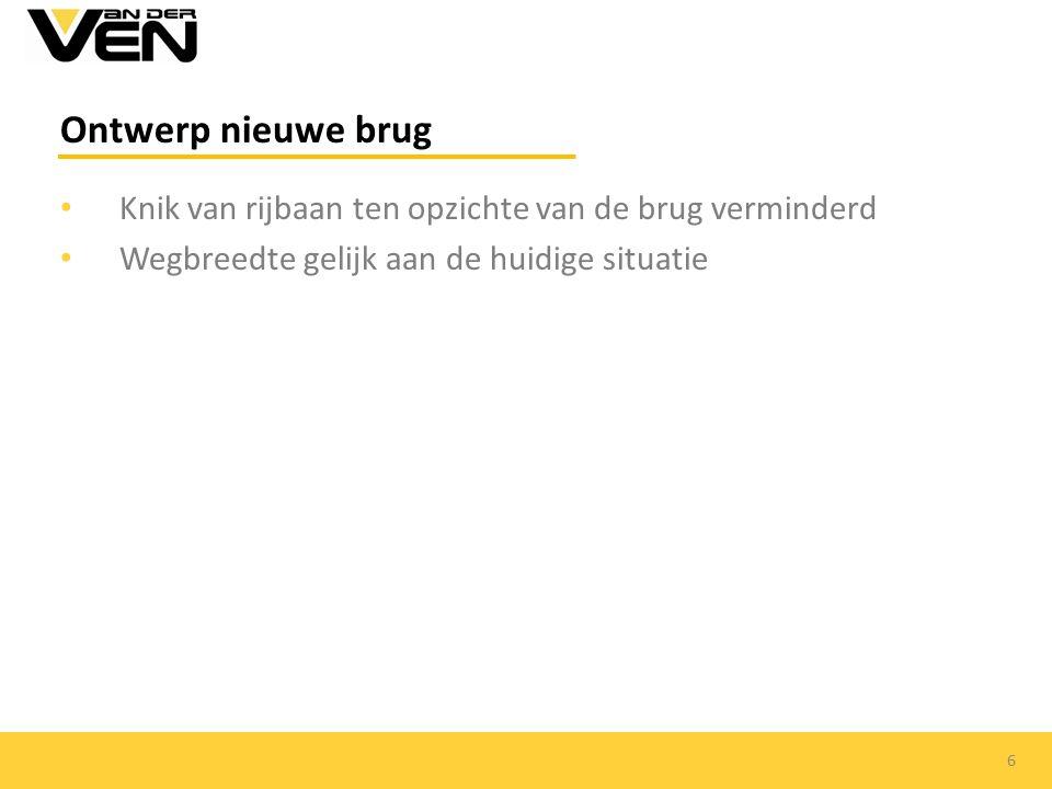 Ontwerp nieuwe brug Knik van rijbaan ten opzichte van de brug verminderd Wegbreedte gelijk aan de huidige situatie 6