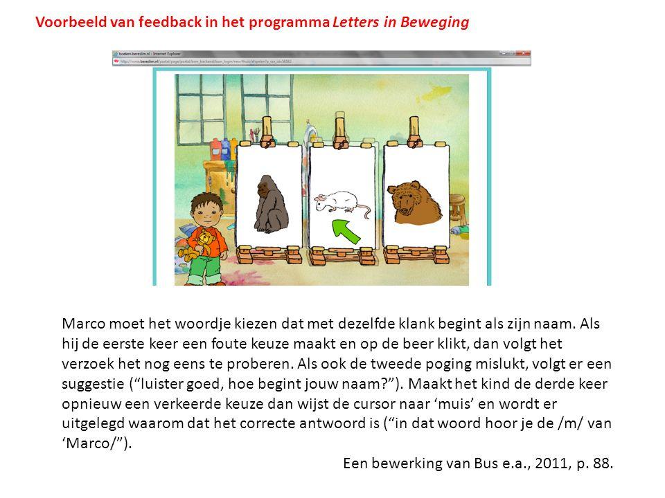 Voorbeeld van feedback in het programma Letters in Beweging Marco moet het woordje kiezen dat met dezelfde klank begint als zijn naam. Als hij de eers