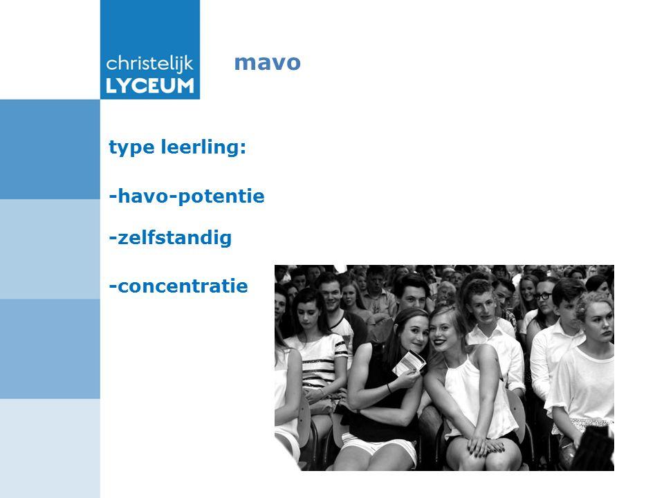 mavo type leerling: -havo-potentie -zelfstandig -concentratie