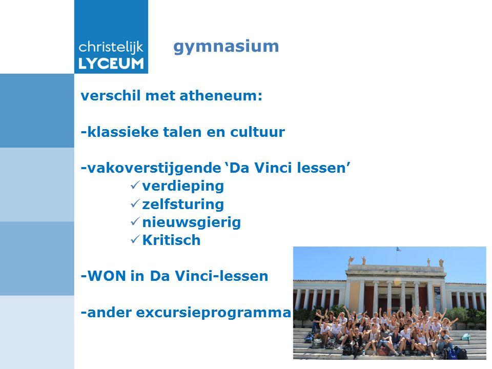 gymnasium verschil met atheneum: -klassieke talen en cultuur -vakoverstijgende 'Da Vinci lessen' verdieping zelfsturing nieuwsgierig Kritisch -WON in Da Vinci-lessen -ander excursieprogramma
