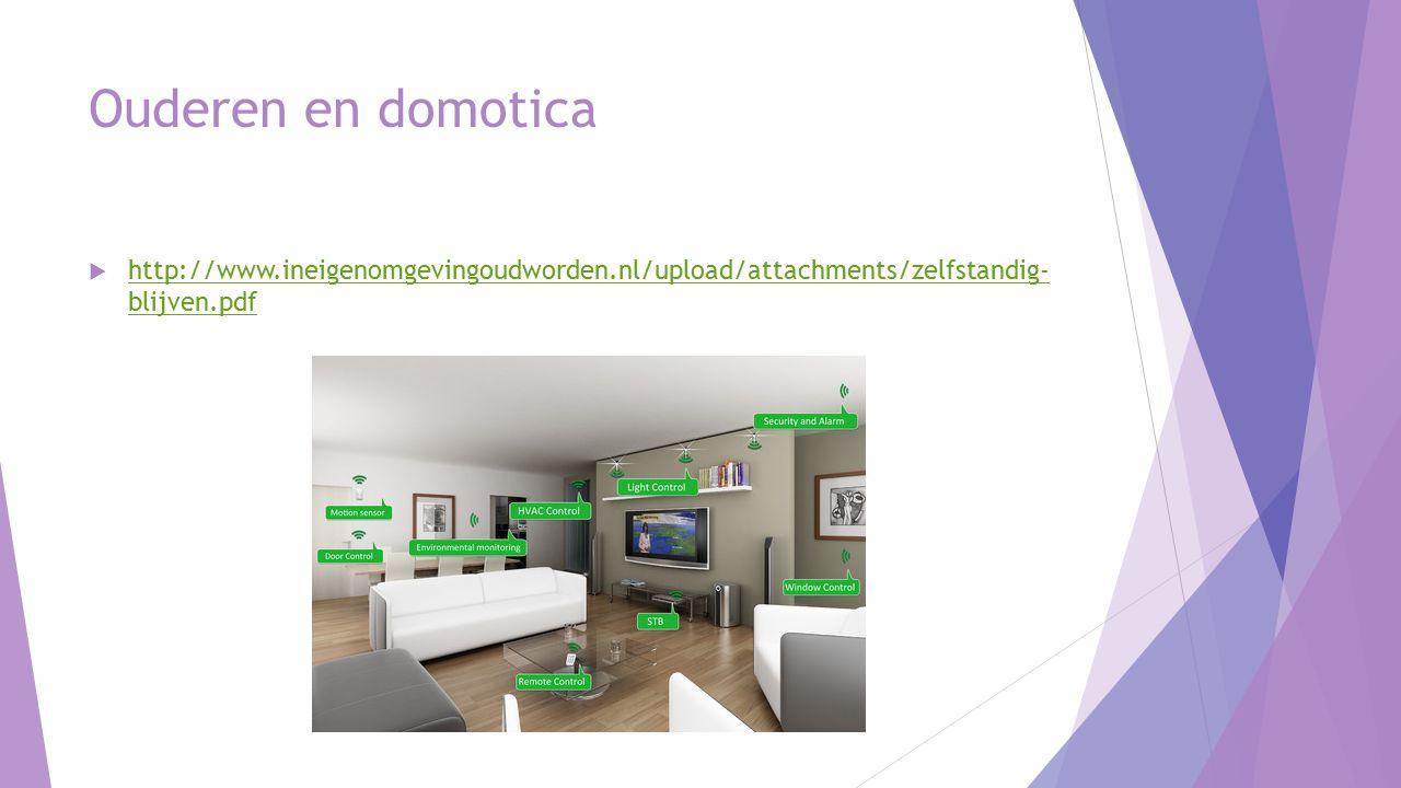 Ouderen en domotica  http://www.ineigenomgevingoudworden.nl/upload/attachments/zelfstandig- blijven.pdf http://www.ineigenomgevingoudworden.nl/upload/attachments/zelfstandig- blijven.pdf