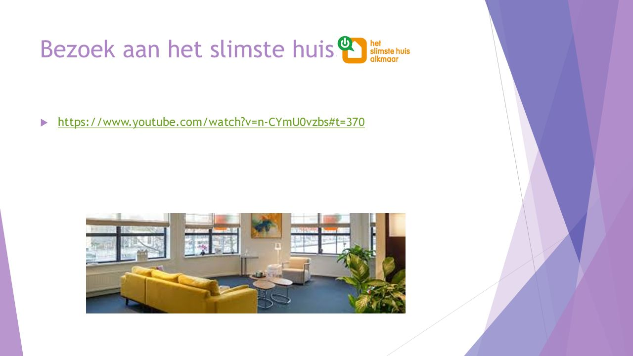 Bezoek aan het slimste huis.  https://www.youtube.com/watch?v=n-CYmU0vzbs#t=370 https://www.youtube.com/watch?v=n-CYmU0vzbs#t=370