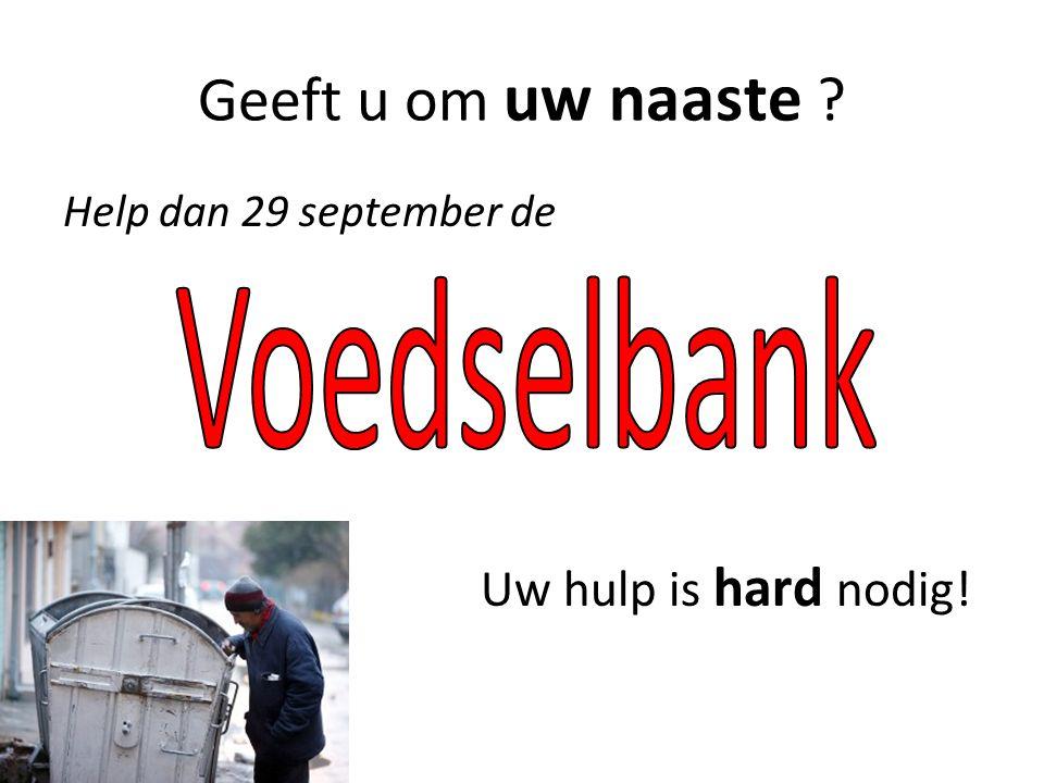 Geeft u om uw naaste ? Help dan 29 september de Uw hulp is hard nodig! `