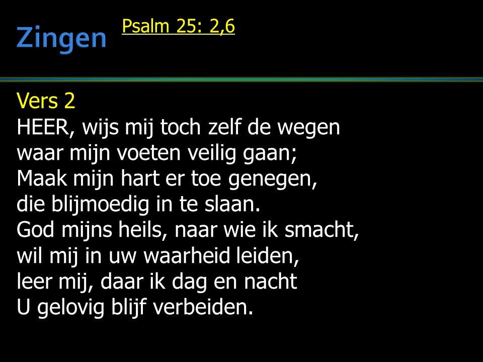 Vers 2 HEER, wijs mij toch zelf de wegen waar mijn voeten veilig gaan; Maak mijn hart er toe genegen, die blijmoedig in te slaan. God mijns heils, naa