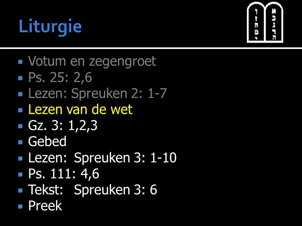  Votum en zegengroet  Ps.25: 2,6  Lezen: Spreuken 2: 1-7  Lezen van de wet  Gz.