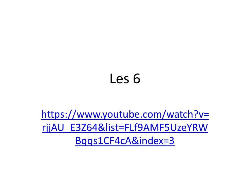 Les 6 https://www.youtube.com/watch?v= rjjAU_E3Z64&list=FLf9AMF5UzeYRW Bqqs1CF4cA&index=3