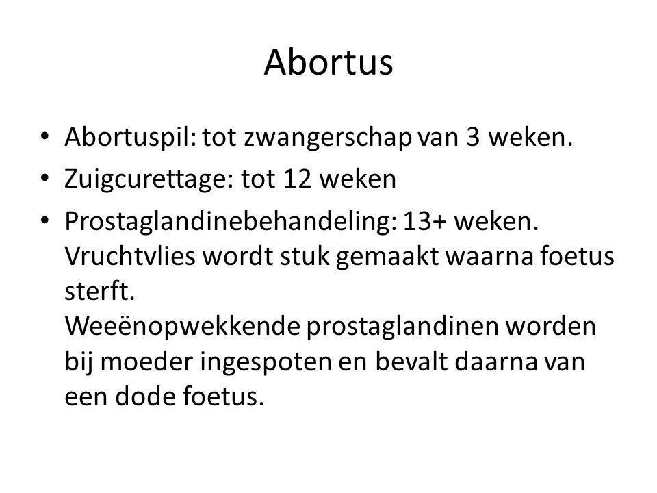 Abortus Abortuspil: tot zwangerschap van 3 weken. Zuigcurettage: tot 12 weken Prostaglandinebehandeling: 13+ weken. Vruchtvlies wordt stuk gemaakt waa
