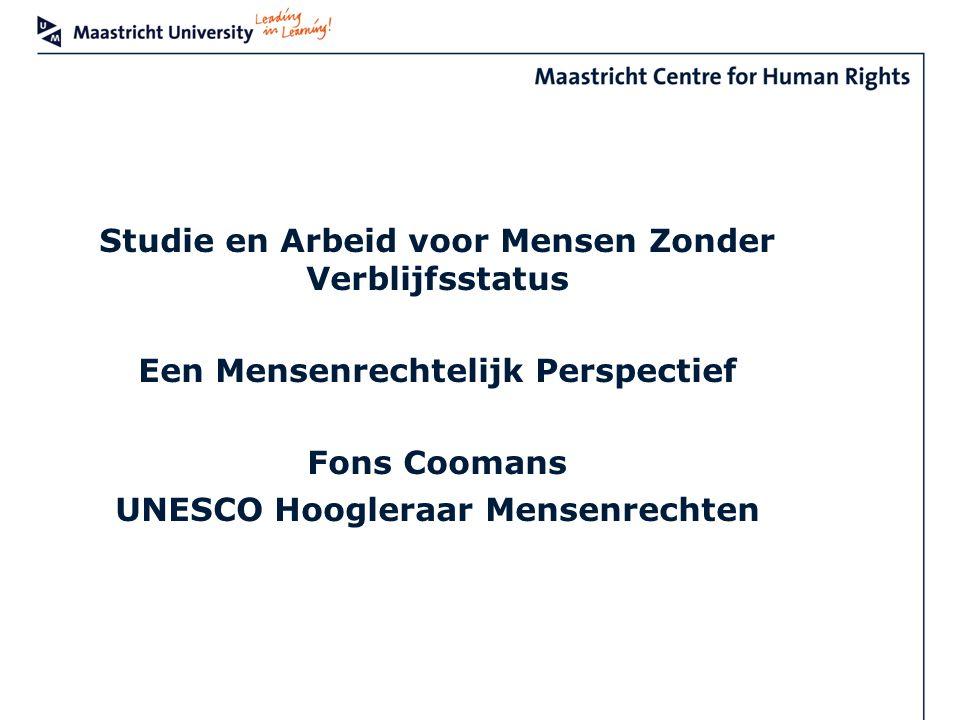Studie en Arbeid voor Mensen Zonder Verblijfsstatus Een Mensenrechtelijk Perspectief Fons Coomans UNESCO Hoogleraar Mensenrechten
