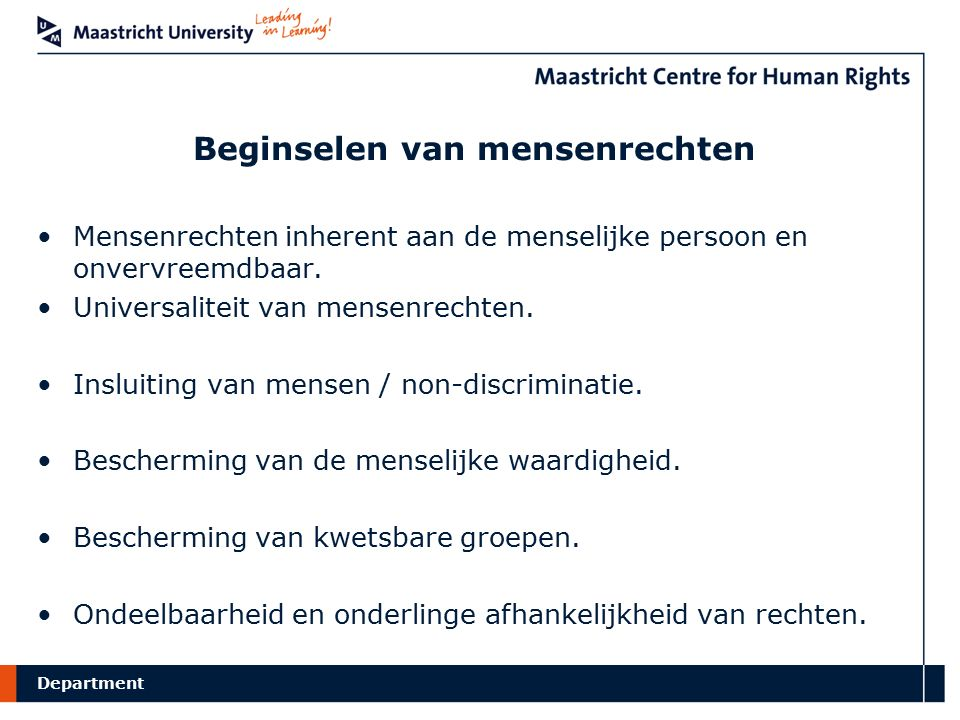 Department Beginselen van mensenrechten Mensenrechten inherent aan de menselijke persoon en onvervreemdbaar. Universaliteit van mensenrechten. Insluit