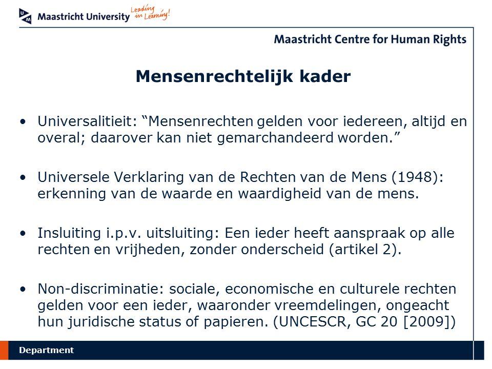 Department Mensenrechtelijk kader Universalitieit: Mensenrechten gelden voor iedereen, altijd en overal; daarover kan niet gemarchandeerd worden. Universele Verklaring van de Rechten van de Mens (1948): erkenning van de waarde en waardigheid van de mens.