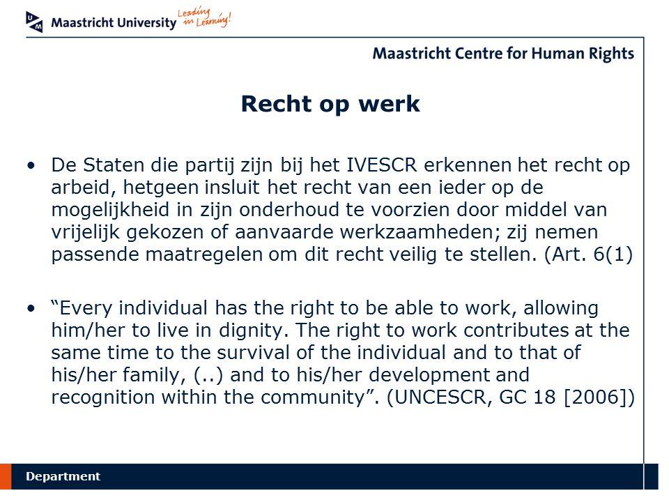 Department Recht op werk De Staten die partij zijn bij het IVESCR erkennen het recht op arbeid, hetgeen insluit het recht van een ieder op de mogelijkheid in zijn onderhoud te voorzien door middel van vrijelijk gekozen of aanvaarde werkzaamheden; zij nemen passende maatregelen om dit recht veilig te stellen.