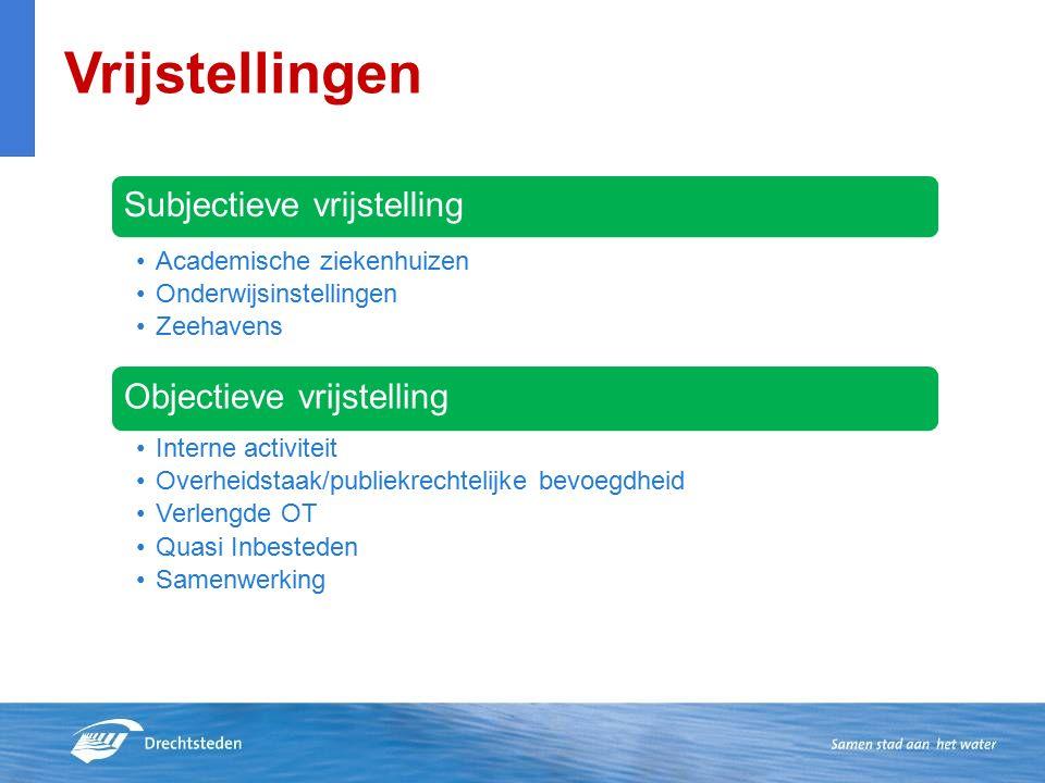 Vrijstellingen Subjectieve vrijstelling Academische ziekenhuizen Onderwijsinstellingen Zeehavens Objectieve vrijstelling Interne activiteit Overheidstaak/publiekrechtelijke bevoegdheid Verlengde OT Quasi Inbesteden Samenwerking