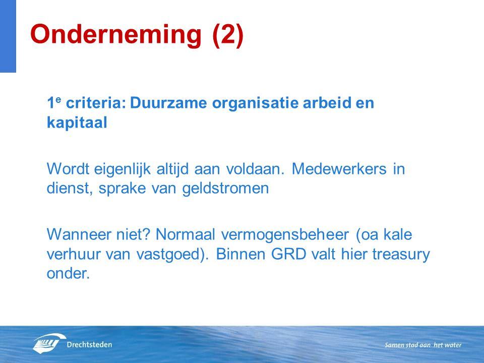 Onderneming (2) 1 e criteria: Duurzame organisatie arbeid en kapitaal Wordt eigenlijk altijd aan voldaan.