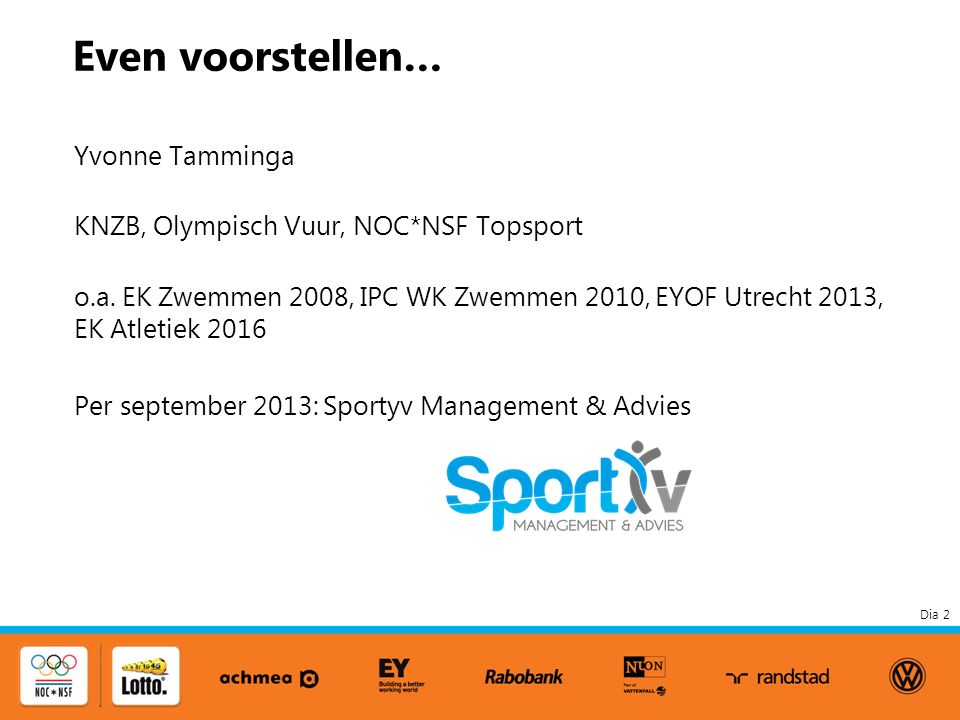 Dia 2 Even voorstellen… Yvonne Tamminga KNZB, Olympisch Vuur, NOC*NSF Topsport o.a.