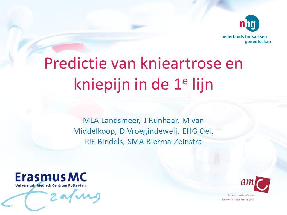 Predictie van knieartrose en kniepijn in de 1 e lijn MLA Landsmeer, J Runhaar, M van Middelkoop, D Vroegindeweij, EHG Oei, PJE Bindels, SMA Bierma-Zeinstra