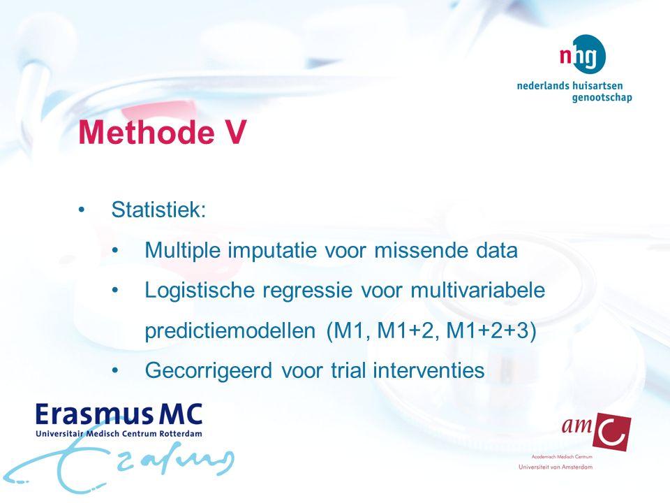 Methode V Statistiek: Multiple imputatie voor missende data Logistische regressie voor multivariabele predictiemodellen (M1, M1+2, M1+2+3) Gecorrigeerd voor trial interventies
