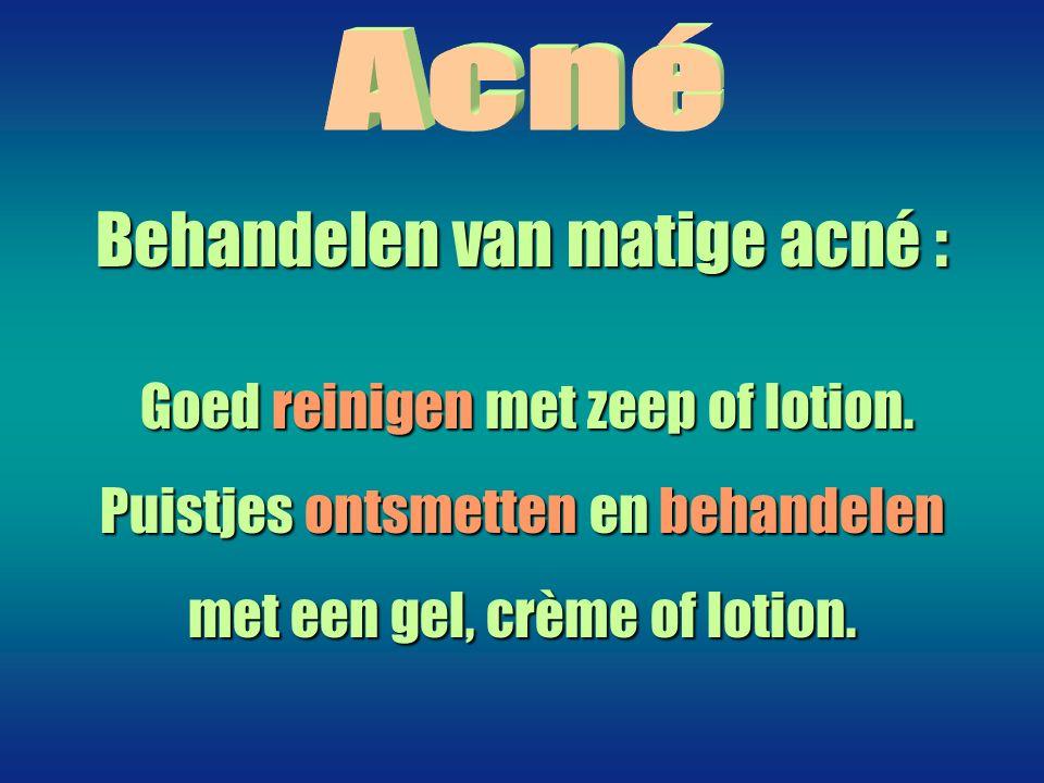 Behandelen van matige acné : Goed reinigen met zeep of lotion.