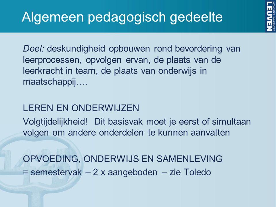 Algemeen pedagogisch gedeelte Doel: deskundigheid opbouwen rond bevordering van leerprocessen, opvolgen ervan, de plaats van de leerkracht in team, de plaats van onderwijs in maatschappij….