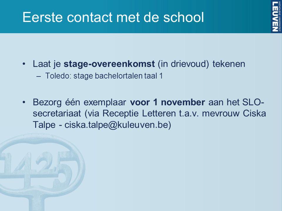 Eerste contact met de school Laat je stage-overeenkomst (in drievoud) tekenen –Toledo: stage bachelortalen taal 1 Bezorg één exemplaar voor 1 november aan het SLO- secretariaat (via Receptie Letteren t.a.v.