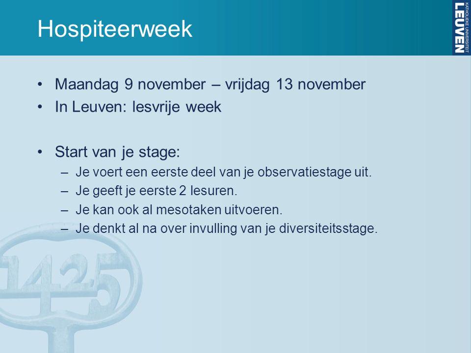 Hospiteerweek Maandag 9 november – vrijdag 13 november In Leuven: lesvrije week Start van je stage: –Je voert een eerste deel van je observatiestage uit.