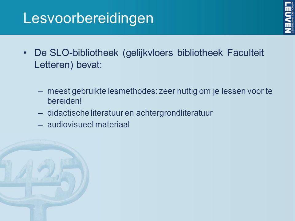 Lesvoorbereidingen De SLO-bibliotheek (gelijkvloers bibliotheek Faculteit Letteren) bevat: –meest gebruikte lesmethodes: zeer nuttig om je lessen voor te bereiden.