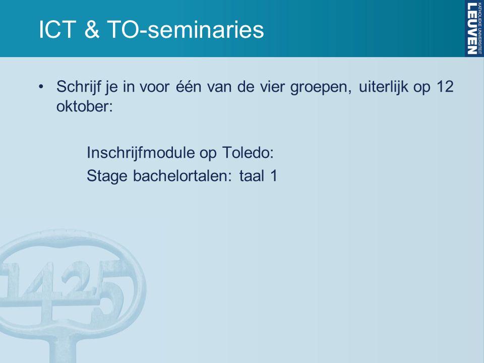 ICT & TO-seminaries Schrijf je in voor één van de vier groepen, uiterlijk op 12 oktober: Inschrijfmodule op Toledo: Stage bachelortalen: taal 1