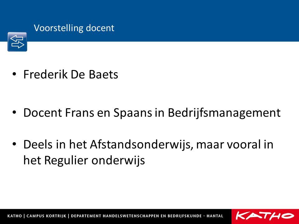 Voorstelling docent Frederik De Baets Docent Frans en Spaans in Bedrijfsmanagement Deels in het Afstandsonderwijs, maar vooral in het Regulier onderwijs