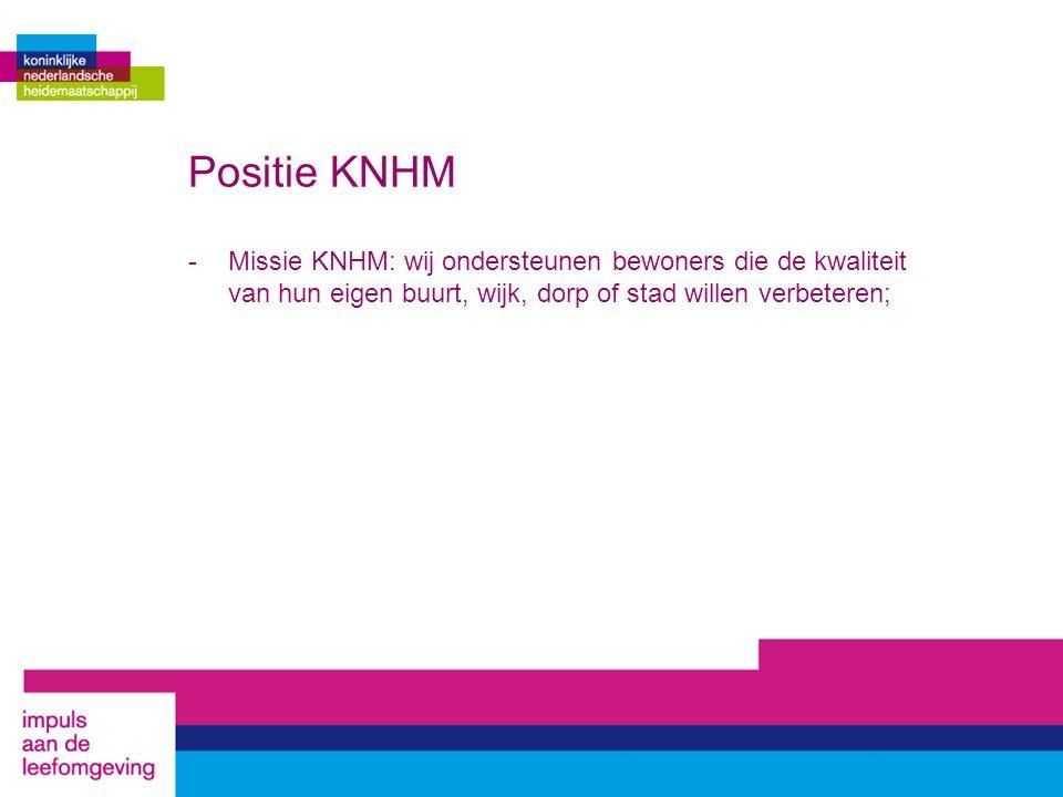 Positie KNHM -Missie KNHM: wij ondersteunen bewoners die de kwaliteit van hun eigen buurt, wijk, dorp of stad willen verbeteren;