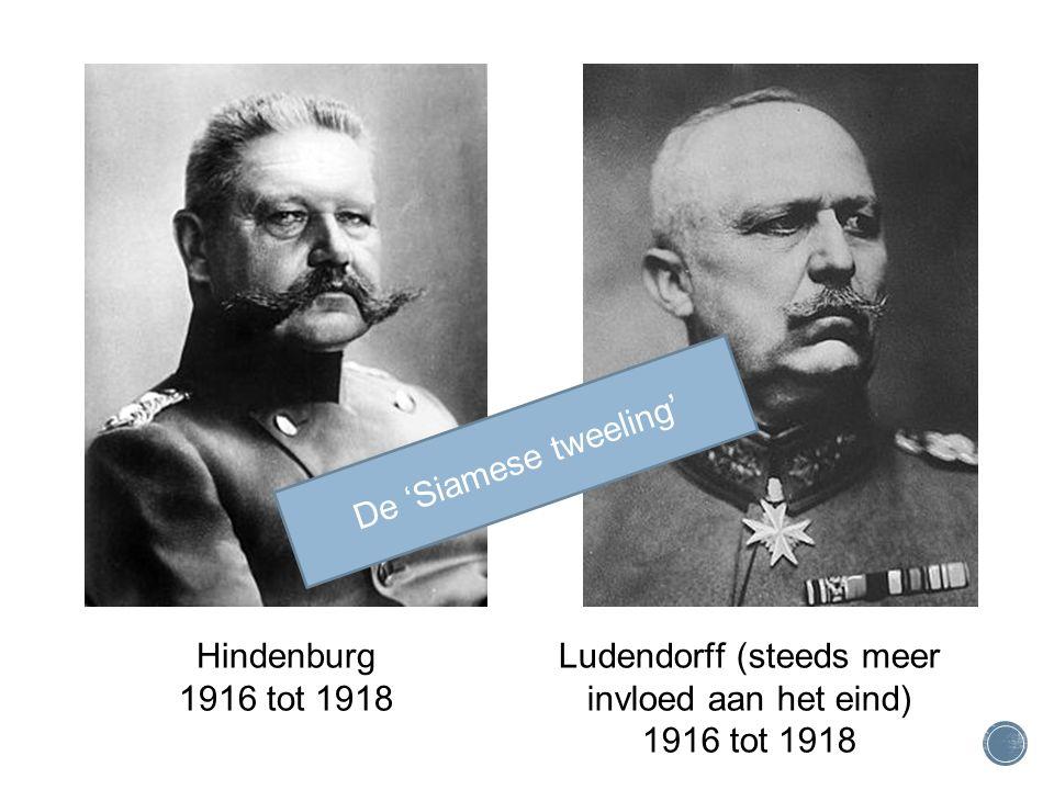 Hindenburg Tot 1918 Hindenburg 1916 tot 1918 Ludendorff (steeds meer invloed aan het eind) 1916 tot 1918 De 'Siamese tweeling'