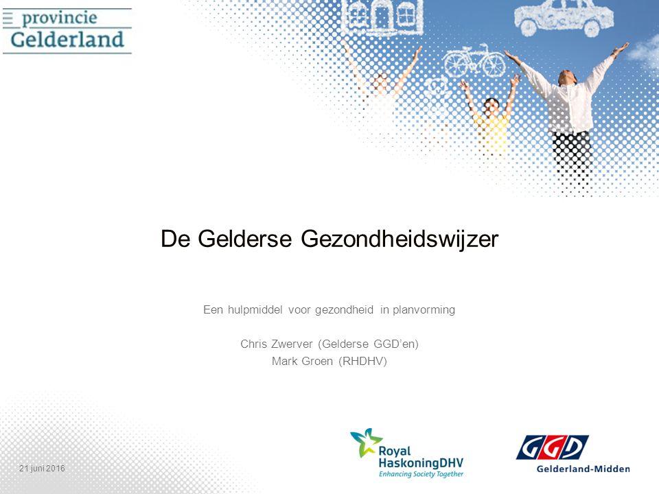 De Gelderse Gezondheidswijzer Een hulpmiddel voor gezondheid in planvorming Chris Zwerver (Gelderse GGD'en) Mark Groen (RHDHV) 21 juni 2016