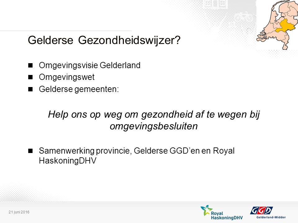 Gelderse Gezondheidswijzer? Omgevingsvisie Gelderland Omgevingswet Gelderse gemeenten: Help ons op weg om gezondheid af te wegen bij omgevingsbesluite