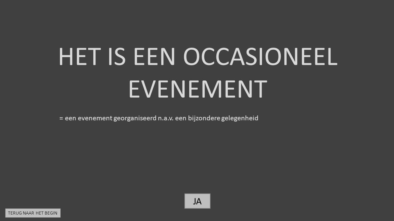 HET IS EEN OCCASIONEEL EVENEMENT = een evenement georganiseerd n.a.v.