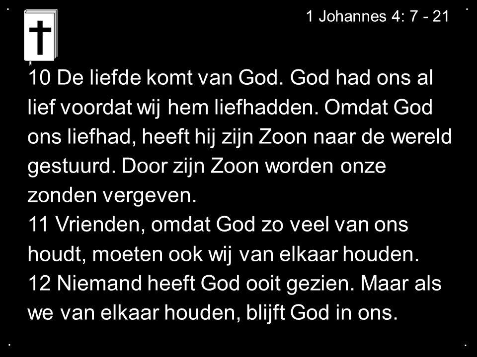 .... 1 Johannes 4: 7 - 21 10 De liefde komt van God.