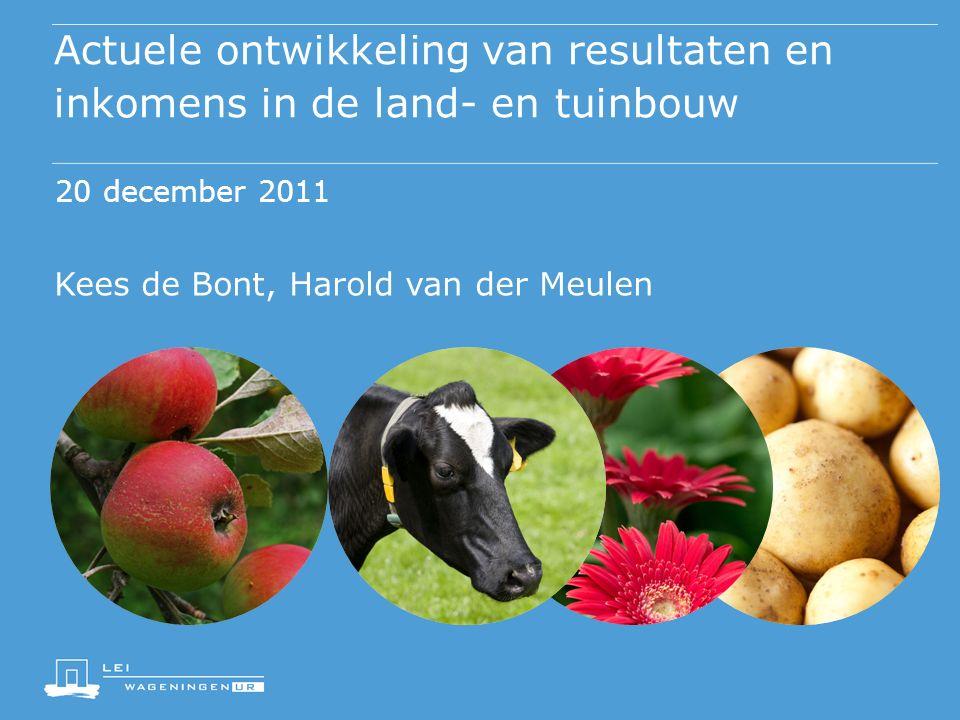 Actuele ontwikkeling van resultaten en inkomens in de land- en tuinbouw 20 december 2011 Kees de Bont, Harold van der Meulen