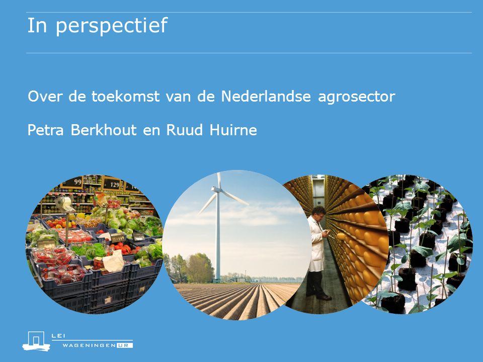 In perspectief Over de toekomst van de Nederlandse agrosector Petra Berkhout en Ruud Huirne