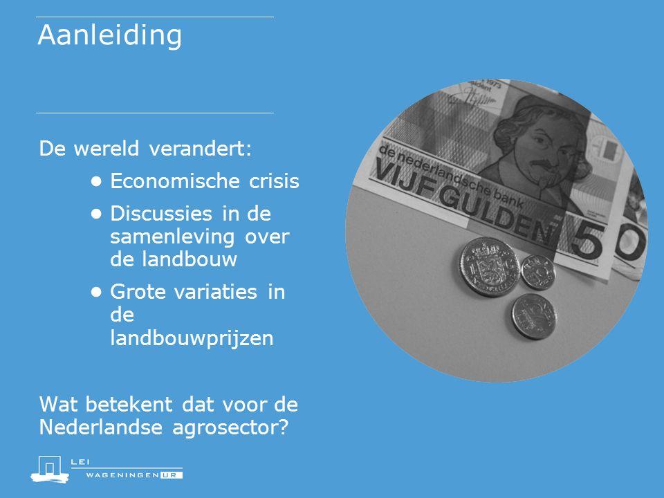 Aanleiding De wereld verandert: ● Economische crisis ● Discussies in de samenleving over de landbouw ● Grote variaties in de landbouwprijzen Wat betekent dat voor de Nederlandse agrosector