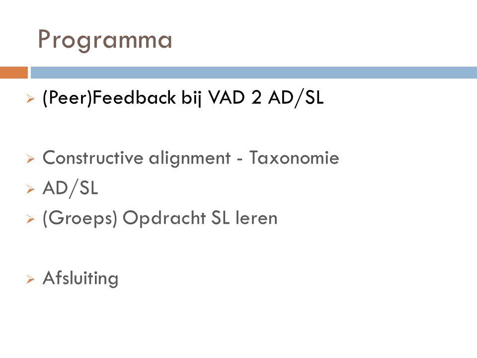 Programma  (Peer)Feedback bij VAD 2 AD/SL  Constructive alignment - Taxonomie  AD/SL  (Groeps) Opdracht SL leren  Afsluiting